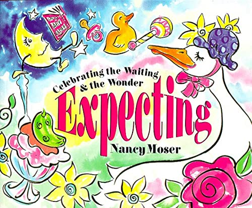 Expecting: Celebrating the Waiting & the Wonder: Nancy Moser