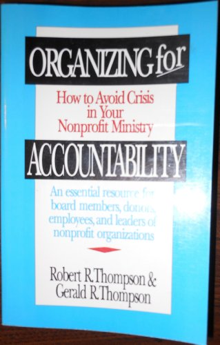Organizing for Accountability: How to Avoid Crisis in Your Nonprofit Ministry : An Essential ...