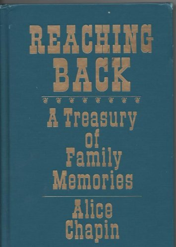 Reaching Back: A Treasury of Family Memories (0877887144) by Alice Chapin