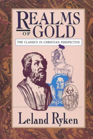 9780877887171: Realms of Gold: The Classics in Christian Perspective (Wheaton Literary Series)