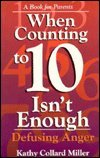 When Counting to 10 Isn't Enough: Defusing Anger, a Book for Parents (0877887454) by Kathy Collard Miller