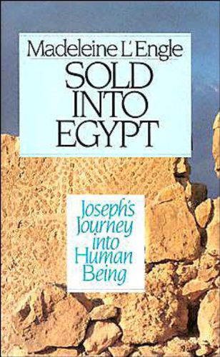 Sold into Egypt: Joseph's Journey into Human: Madeleine L'Engle
