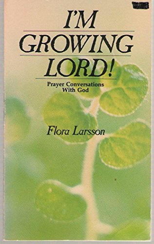 I'm growing Lord!: Prayer conversations with God: Larsson, Flora
