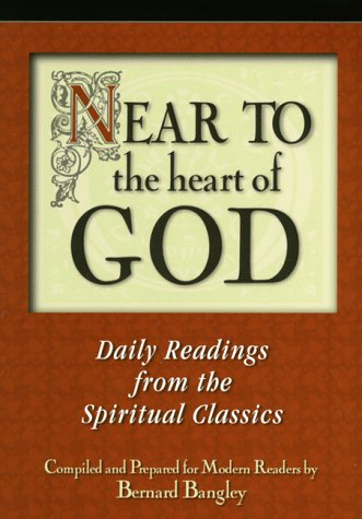 Near to the Heart of God: Meditations to Draw You Closer (9780877888246) by Bernard Bangley
