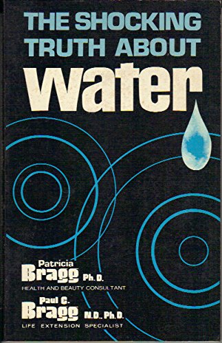 The Shocking Truth about Water: A Universal Fluid of Death: Bragg, Paul Chappuis