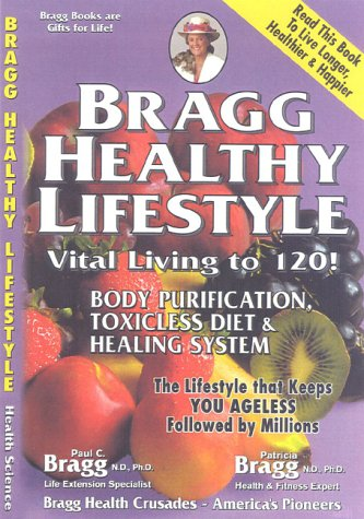 9780877900023: Bragg Healthy Lifestyle - Vital Living to 120! (Formerly Titled: Toxicless Diet, Body Purification & Healing System)