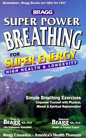 9780877900191: Bragg Super Power Breathing for Super Energy High Health & Longevity