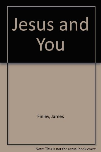 Jesus and You: Discovering the Real Christ: Finley, James; Pennock, Michael
