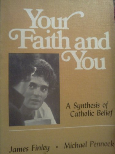 Your Faith and You: A Synthesis of Catholic Belief: James Finley