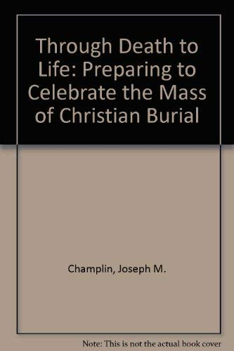 9780877931751: Through Death to Life: Preparing to Celebrate the Mass of Christian Burial