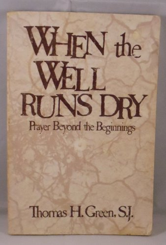 9780877931829: When the Well Runs Dry: Prayer Beyond the Beginnings