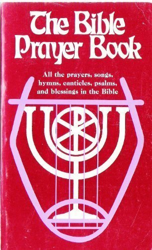 9780877932185: The Bible Prayer Book: All the Prayers, Songs, Hymns, Canticles, Psalms, and Blessings in the Bible