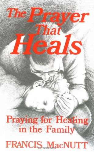 9780877932192: The Prayer That Heals: Praying for Healing in the Family