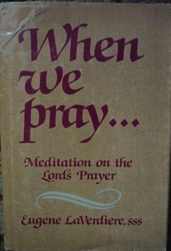 When We Pray: Meditation on the Lord's: Laverdiere, Eugene