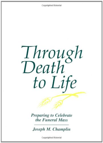 9780877933472: Through Death to Life: Preparing to Celebrate the Funeral Mass