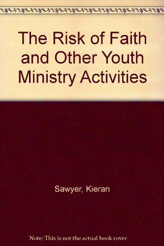 The Risk of Faith and Other Youth Ministry Activities (0877933723) by Kieran Sawyer