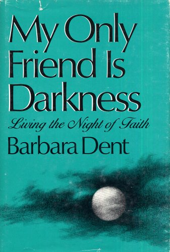 9780877933816: My Only Friend Is Darkness: Living the Night of Faith
