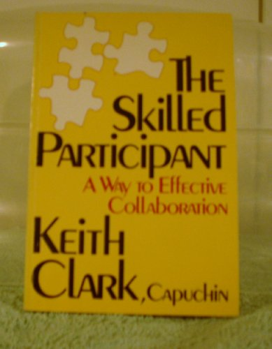 The Skilled Participant: A Way to Effective: Clark, Keith (Capuchin)