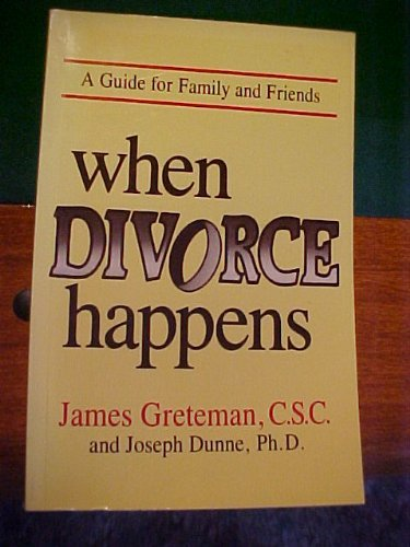 When Divorce Happens: A Guide for Family and Friends (9780877934271) by James Greteman; Joseph Dunne