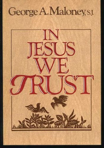 In Jesus We Trust: Maloney, George A.