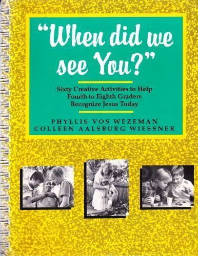 9780877935353: When Did We See You?: Sixty Creative Activities to Help Fourth to Eighth Graders Recognize Jesus Today