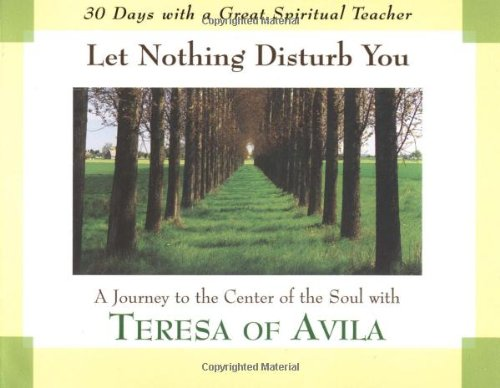 9780877935704: Let Nothing Disturb You: A Journey to the Center of the Soul With Teresa of Avila (30 Days With a Great Spiritual Teacher)