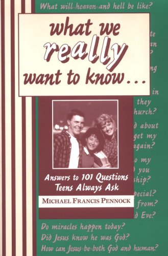 What We Really Want to Know--: Answers to 101 Questions Teens Always Ask (0877935734) by Pennock, Michael Francis