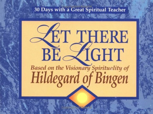 Let There Be Light: Based on the Visionary Spirituality of Hildegard of Bingen (30 Days with a Great Spiritual Teacher) (0877936021) by John J. Kirvan; Hildegard of Bingen