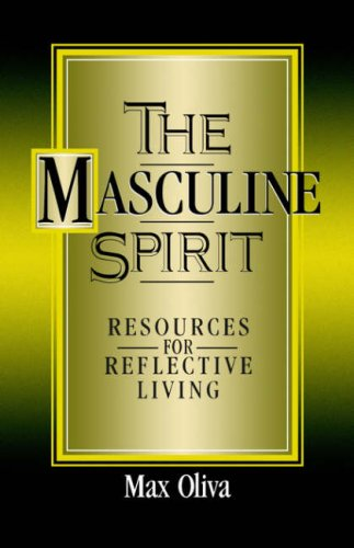 The Masculine Spirit: Resources for Reflective Living: Oliva, Max