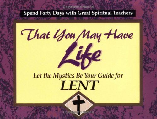 That You May Have Life: Let the Mystics Be Your Guide for Lent (30 Days With a Great Spiritual ...