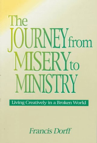 Journey from Misery to Ministry: Living Creatively in a Broken World: Dorff, Francis