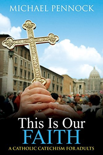 This Is Our Faith: A Catholic Catechism for Adults (0877936536) by Pennock, Michael Francis