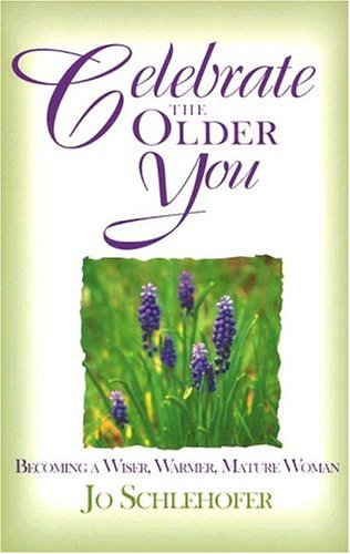 9780877936589: Celebrate the Older You: Becoming a Wiser, Warmer, Mature Woman