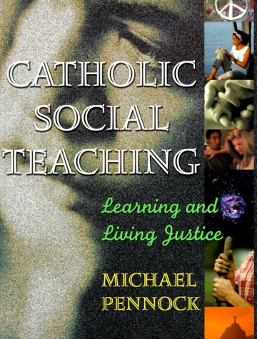 Catholic Social Teaching; Learning and Living Justice: Pennock, Michael Francis; Pennock, Michael