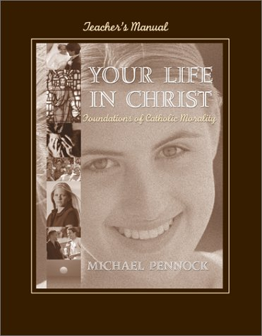 9780877937029: Your Life in Christ: Foundations of Catholic Morality : Teacher's Manual