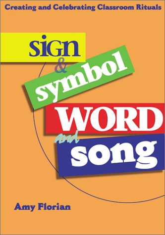 Sign & Symbol Word and Song: Creating and Celebrating Classroom Rituals: Florian, Amy