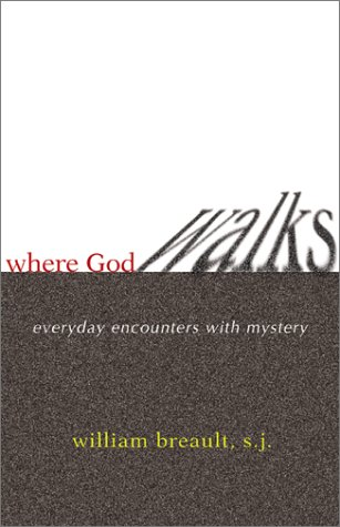 Where God Walks: Everyday Encounters with Mystery: Breault, William