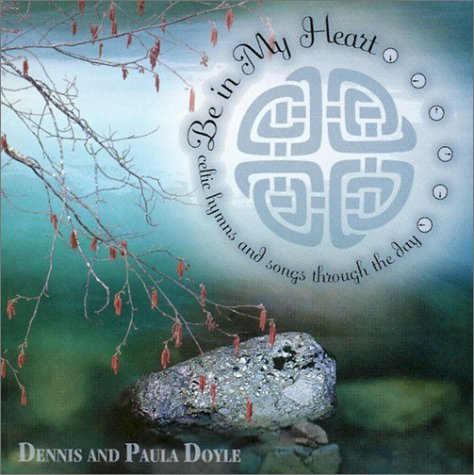 9780877939191: Be in My Heart: Celtic Hymns & Songs Through the Day