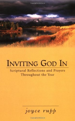 Inviting God in: Scriptural Reflections and Prayers Throughout the Year (0877939586) by Joyce Rupp