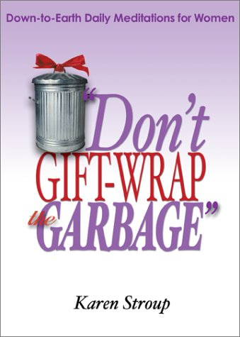 9780877939689: Don't Gift-Wrap the Garbage: Down-To-Earth Daily Meditations for Women