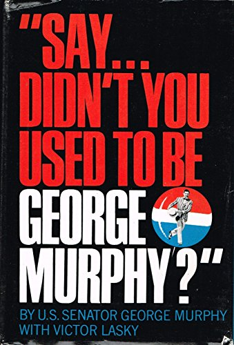 Say . didn't you used to be George Murphy?: Murphy, George