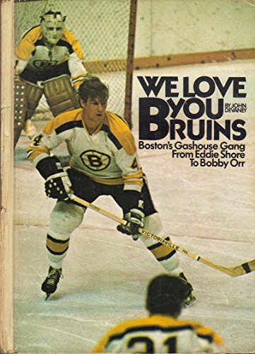 9780877940319: We Love You Bruins Boston's Gashouse Gang from Eddie Shore to Bobby Orr