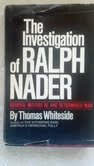 The investigation of Ralph Nader;: General Motors vs. one determined man: Whiteside, Thomas