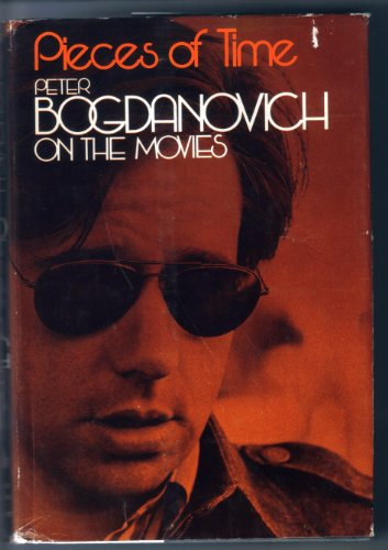 Pieces of Time: Peter Bogdanovich On the Movies: Bogdanovich, Peter