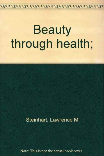 Beauty Through Health From the Edgar Cayce Readings: Steinhart, Lawrence M