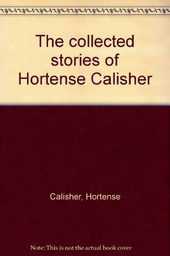 THE COLLECTED STORIES OF HORTENSE CALISHER: Calisher, Hortense