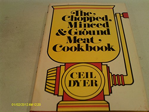 The Chopped, Minced and Ground Meat Cookbook (9780877951261) by Ceil Dyer