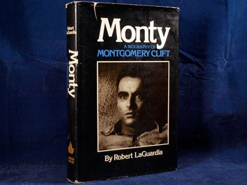 Monty: A Biography of Montgomery Clift: Robert Laguardia