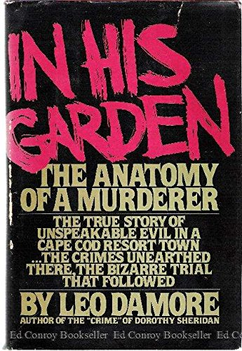 In his garden: The anatomy of a murderer: Damore, Leo