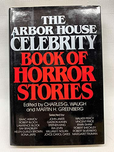 The Arbor House Celebrity Book of Horror Stories [First Printing]: Waugh, Charles G.; Greenberg, ...
